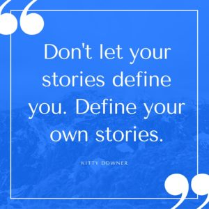 Copy of Don't let your stories define you. Define your own stories.