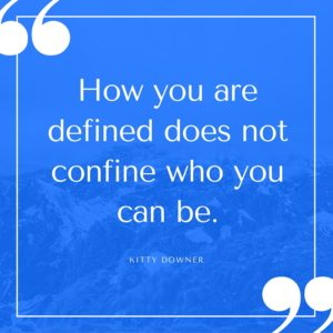 Define can confine. How you are defined does not confine who you can be. (1)