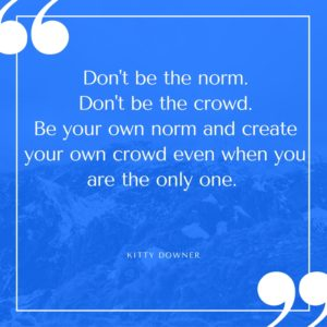 dont-be-the-norm-dont-be-the-crowd-be-your-own-norm-and-create-your-own-crowd-even-when-you-are-the-only-one